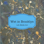 Wet in Brooklyn life molds art